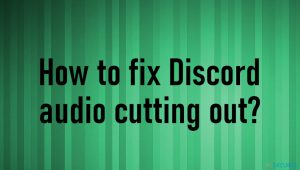 Comment résoudre le problème de coupure audio de Discord ?