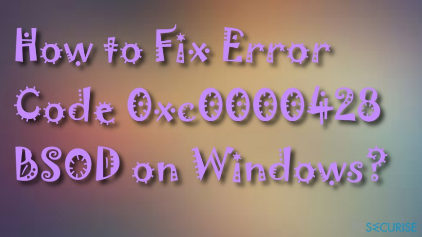 How to Fix Error Code 0xc0000428 BSOD on Windows?