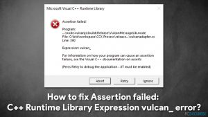 Comment corriger l'erreur Assertion failed : C++ Runtime Library Expression vulcan_ ?