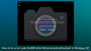 Comment corriger le code d'erreur 0xA00F4244<NoCamerasAreAttached> sur Windows 10 ?