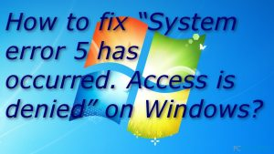 """Comment réparer """"L'erreur système 5 s'est produite. Accès refusé"""" sous Windows ?"""