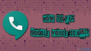 Comment remédier à l'arnaque de Google Voice ?