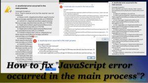 Comment corriger l'erreur «Une erreur JavaScript est survenue dans le processus principal» ?