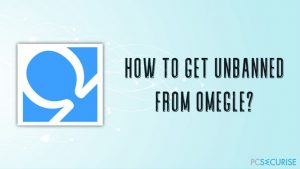Comment se faire débannir d'Omegle?