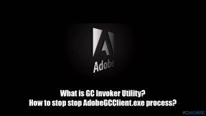Que veut dire Adobe GC Invoker Utility ? Puis-je arrêter le processus AdobeGCClient.exe ?